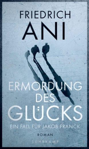 Friedrich Ani: Die Ermordung des Glücks